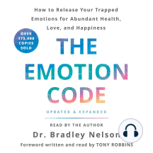 The Emotion Code: How to Release Your Trapped Emotions for Abundant Health, Love, and Happiness [Updated and Expanded Edition]