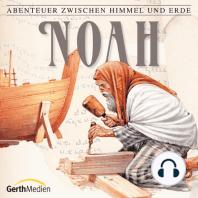 Noah (Abenteuer zwischen Himmel und Erde 2): Hörspiel