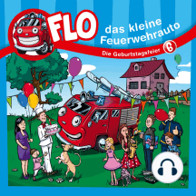 Die Geburtstagsfeier (Flo, das kleine Feuerwehrauto 6): Kinder-Hörspiel