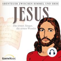Jesus - Die ersten Jünger, die ersten Wunder (Abenteuer zwischen Himmel und Erde 22): Hörspiel