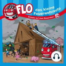 Einsatz auf dem Bauernhof (Flo, das kleine Feuerwehrauto 12): Kinder-Hörspiel