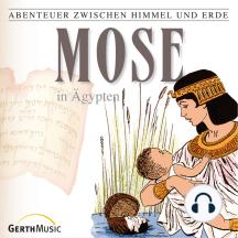 Mose in Ägypten (Abenteuer zwischen Himmel und Erde 5): Hörspiel