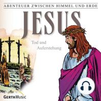 Jesus - Tod und Auferstehung (Abenteuer zwischen Himmel und Erde 26)