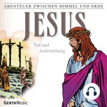 Jesus - Tod und Auferstehung (Abenteuer zwischen Himmel und Erde 26): Hörspiel