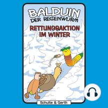 Rettungsaktion im Winder (Balduin der Regenwurm 2): Ein musikalisches Kinder-Hörspiel