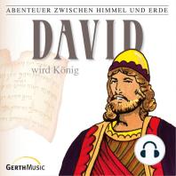 David wird König (Abenteuer zwischen Himmel und Erde 11)
