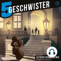 Luthers Vermächtnis (5 Geschwister 18)