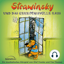 Strawinsky und das geheimnisvolle Haus (Strawinsky 3): Ein musikalisches Hörspiel