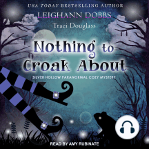 Nothing to Croak About: Silver Hollow Paranormal Cozy Mystery