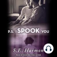 P.S. I Spook You
