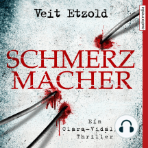 Schmerzmacher: Ein Clara-Vidalis-Thriller