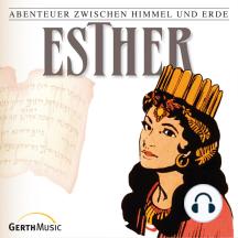 Esther (Abenteuer zwischen Himmel und Erde 17): Hörspiel