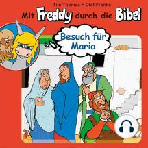 Besuch für Maria (Mit Freddy durch die Bibel 10): Ein musikalisches Hörspiel