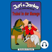Trubel in der Manege (Juri und Janka - Die Bärenkinder 8): Ein musikalisches Kinder-Hörspiel
