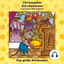 Das grosse Kirchenfest (Christopher Kirchenmaus und seine Mäuselieder 11): Kinder-Hörspiel
