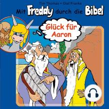 Glück für Aaron (Mit Freddy durch die Bibel 6): Ein musikalisches Hörspiel