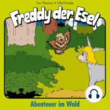 Abenteuer im Wald (Freddy der Esel 3): Ein musikalisches Hörspiel