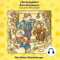 Der kleine Drückeberger (Christopher Kirchenmaus und seine Mäuselieder 3)