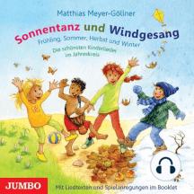 Sonnentanz und Windgesang: Frühling, Sommer, Herbst und Winter. Die schönsten Kinderlieder im Jahreskreis