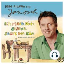 Väter sprechen Janosch, Folge 6: Jörg Pilawa liest Janosch - Ich mach Dich gesund, sagte der Bär & zwei weitere Geschichten (Ungekürzt)