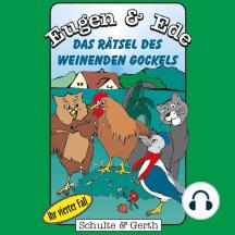 Das Rätsel des weinenden Gockels (Eugen & Ede - Ihr vierter Fall): Ein musikalisches Kinder-Hörspiel