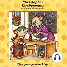 Eine ganz gemeine Lüge (Christopher Kirchenmaus und seine Mäuselieder 6): Kinder-Hörspiel