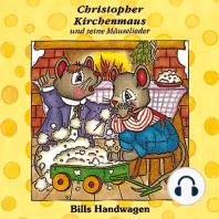 Bills Handwagen (Christopher Kirchenmaus und seine Mäuselieder 12)