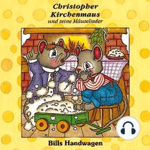 Bills Handwagen (Christopher Kirchenmaus und seine Mäuselieder 12): Kinder-Hörspiel