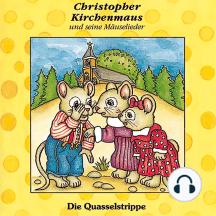 Die Quasselstrippe (Christopher Kirchenmaus und seine Mäuselieder 4): Kinder-Hörspiel