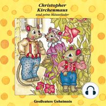 Grossvaters Geheimnis (Christopher Kirchenmaus und seine Mäuselieder 14): Kinder-Hörspiel