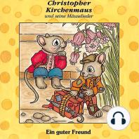 Ein guter Freund (Christopher Kirchenmaus und seine Mäuselieder 2)