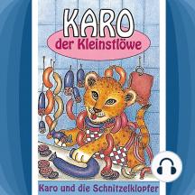 Karo und die Schnitzelklopfer (Karo der Kleinstlöwe 2): Ein musikalisches Kinder-Hörspiel