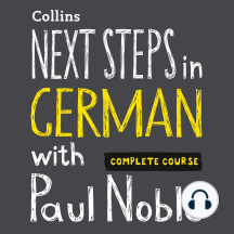 Next Steps in German with Paul Noble – Complete Course: German Made Easy with Your Personal Language Coach