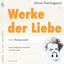 Werke der Liebe: Auszüge, zusammengestellt und gelesen von Axel Grube.