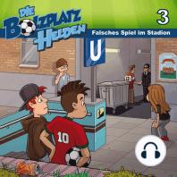 Falsches Spiel im Stadion (Die Bolzplatzhelden 3)