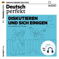 Deutsch lernen Audio - Disakutieren und sich einigen