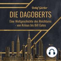 Die Dagoberts - Eine Weltgeschichte des Reichtums - von Krösus bis Bill Gates
