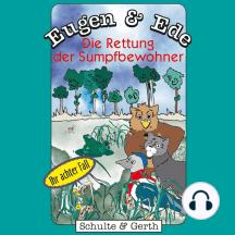 Die Rettung der Sumpfbewohner (Eugen & Ede - Ihr achter Fall): Ein musikalisches Kinder-Hörspiel