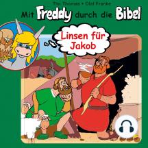 Linsen für Jakob (Mit Freddy durch die Bibel 9): Ein musikalisches Hörspiel