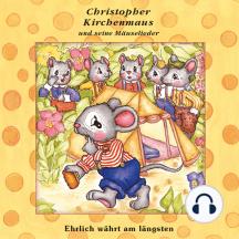 Ehrlich währt am längsten (Christopher Kirchenmaus und seine Mäuselieder 20): Kinder-Hörspiel
