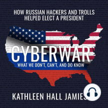 Cyberwar: How Russian Hackers and Trolls Helped Elect a President—What We Don't, Can't, and Do Know