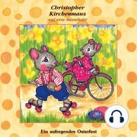 Ein aufregendes Osterfest (Christopher Kirchenmaus und seine Mäuselieder 19)