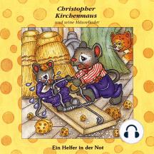 Ein Helfer in der Not (Christopher Kirchenmaus und seine Mäuselieder 15): Kinder-Hörspiel