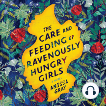 The Care and Feeding of Ravenously Hungry Girls: A Novel