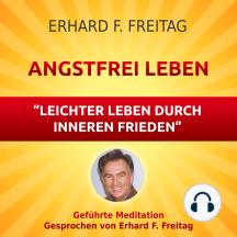 Angstfrei Leben - Leichter leben durch inneren Frieden: Geführte Meditation