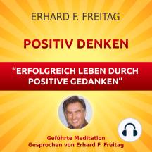 Positiv denken - Erfolgreich leben durch positive Gedanken: Geführte Meditation