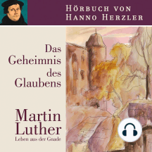 Luther - Das Geheimnis des Glaubens: Martin Luther. Leben aus der Gnade