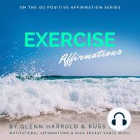 Exercise Motivation Affirmations: Motivational Affirmations & High Energy Dance Music