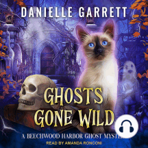 Ghosts Gone Wild: A Beechwood Harbor Ghost Mystery