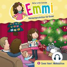 Emmi feiert Weihnachten (Emmi - Mutmachgeschichten für Kinder 8): Kinder-Hörspiel